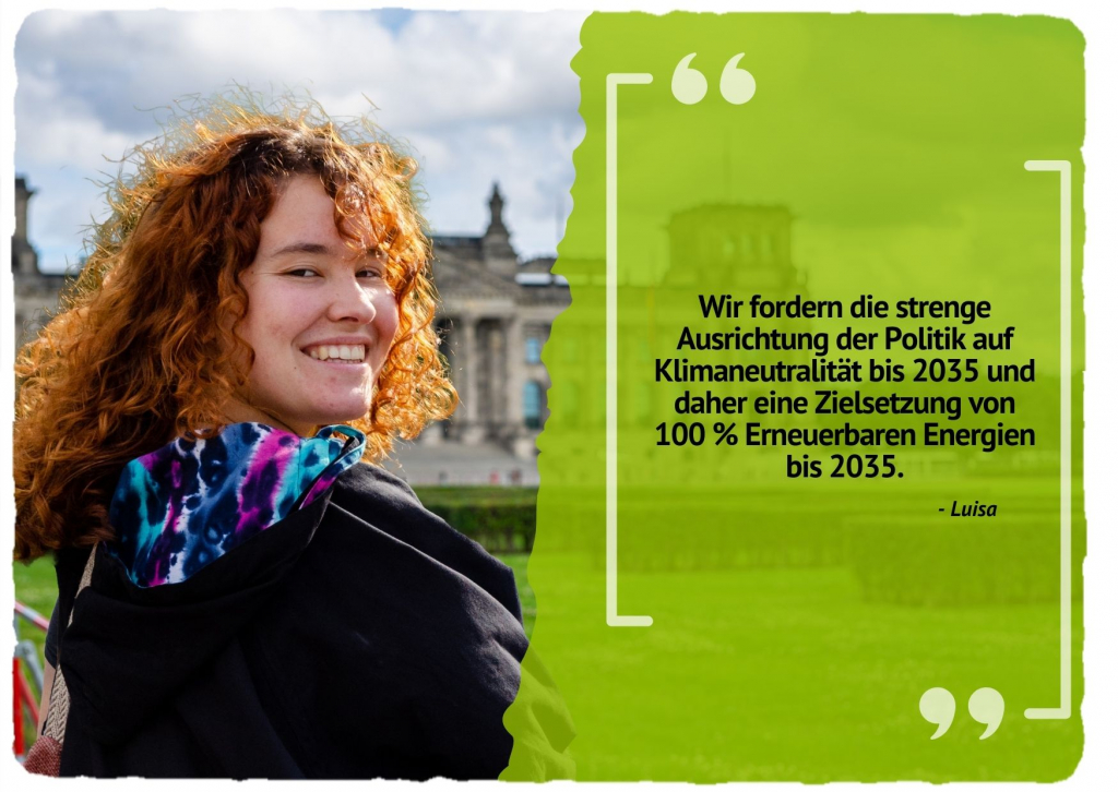 Wir fordern die strenge Ausrichtung der Politik auf Klimaneutralität bis 2035 und daher eine Zielsetzung von 100 % Erneuerbaren Energien bis 2035.