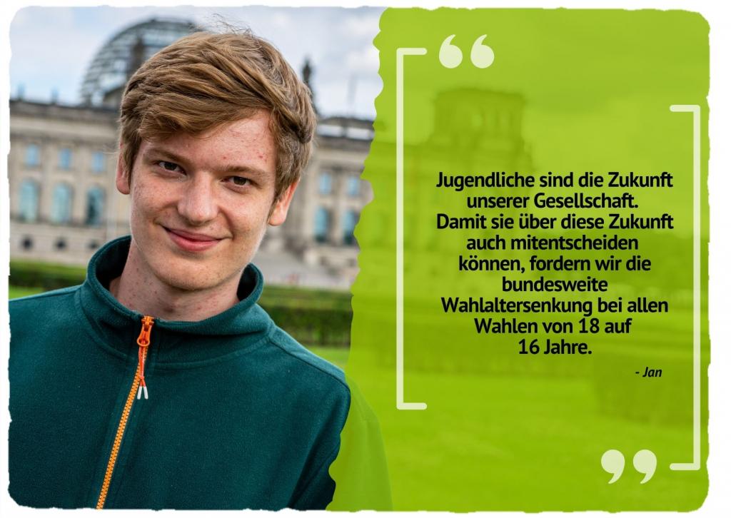 Jugendliche sind die Zukunft unserer Gesellschaft. Damit sie über diese Zukunft auch mitentscheiden können, fordern wir die bundesweite Wahlaltersenkung bei allen Wahlen von 18 auf 16 Jahre.